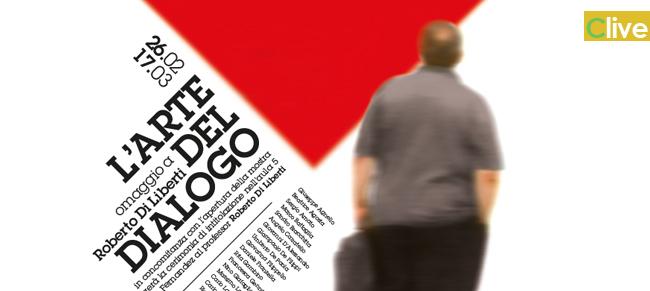 L'arte del dialogo. mostra in omaggio a Roberto Di Liberti