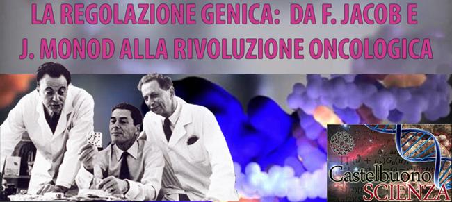 """CastelbuonoSCIENZA presenta il convegno dal titolo: """"La regolazione genica: da F. Jacob e J. Monod alla rivoluzione oncologica"""""""